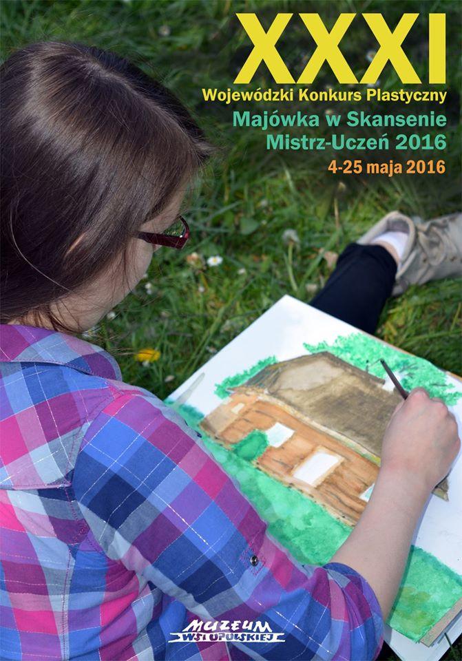 """XXXI KONKURS PLASTYCZNY """"MAJÓWKA W SKANSENIE.MISTRZ - UCZEŃ 2016"""".jpeg"""
